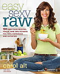 Easy Sexy Raw 130 Raw Food Recipes Tools & Tips to Make You Feel Gorgeous & Satisfied