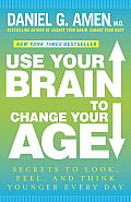 Use Your Brain to Change Your Age Secrets to Look Feel & Think Younger Every Day