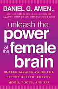 Unleash the Power of the Female Brain Supercharging Your Brain for Better Health Energy Mood Focus & Sex