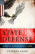 State Vs. Defense: The Battle to Define America's Empire Cover