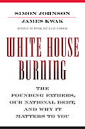 White House Burning: The Founding Fathers, Our National Debt, and Why It Matters to You Cover