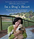 In a Dog's Heart: What Our Dogs Need, Want, and Deserve - And the Gifts We Can Expect in Return