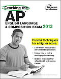 Cracking the AP English Language & Composition Exam 2013 Edition