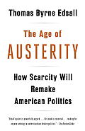 Age of Austerity How Scarcity Will Remake American Politics