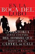 En la Boca del Lobo: La Historia Jamas Contada del Hombre Que Hizo Caer al Cartel de Cali = In the Mouth of the Wolf