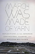 March Was Made of Yarn: Reflections on the Japanese Earthquake, Tsunami, and Nuclear Meltdown (Vintage) Cover