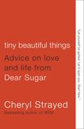 Tiny Beautiful Things: Advice on Love and Life from Dear Sugar Cover