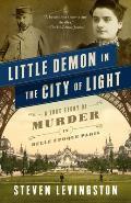 Little Demon in the City of Light: A True Story of Murder in Belle Epoque Paris