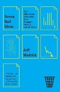 Seven Bad Ideas: How Mainstream Economists Have Damaged America and the World