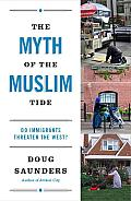 The Myth of the Muslim Tide: Do Immigrants Threaten the West? Cover