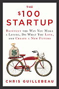 The $100 Startup: Reinvent the Way You Make a Living, Do What You Love, and Create a New Future Cover
