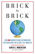 Brick by Brick How LEGO Rewrote the Rules of Innovation & Conquered the Toy Industry