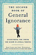 Second Book of General Ignorance Everything You Think You Know Is Still Wrong