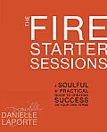 Fire Starter Sessions A Soulful & Practical Guide to Creating Success on Your Own Terms