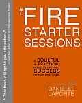 Fire Starter Sessions A Soulful + Practical Guide to Creating Success on Your Own Terms