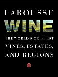 Larousse Wine The Worlds Greatest Vines Estates & Regions