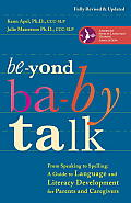 Beyond Baby Talk From Sounds & Sentences To Stories & Spelling A Guide To Language & Literacy Development For Parents & Caregi