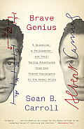 Brave Genius: A Scientist, A Philosopher, & Their Daring Adventures From The French Resistance To The... by Sean B. Carroll
