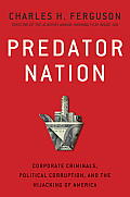 Predator Nation Corporate Criminals Political Corruption & the Hijacking of America