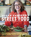 Susan Feniger's Street Food: Irresistibly Crispy, Creamy, Crunchy, Spicy, Sticky, Sweet Recipes Cover