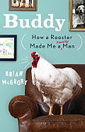 Buddy: How a Rooster Made Me a Family Man Cover
