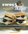 Sweet and Skinny: 100 Recipes for Enjoying Life's Sweeter Side without Tipping the Scales Cover