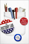 The Victory Lab: The Secret Science of Winning Campaigns Cover