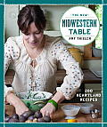 New Midwestern Table 200 Recipes for American Home Cooking