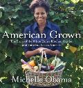 American Grown: The Story of the White House Kitchen Garden and Gardens Across America Cover