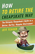 How to Retire the Cheapskate Way The Ultimate Cheapskates Guide to a Better Earlier Happier Retirement