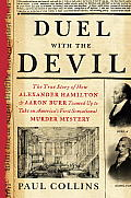 Duel with the Devil The True Story of How Alexander Hamilton & Aaron Burr Teamed Up to Take on Americas First Sensational Murder Mystery