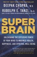 Super Brain Unleashing the Explosive Power of Your Mind to Maximize Health Happiness & Spiritual Well Being