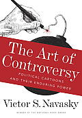 Art of Controversy Political Cartoons & Their Enduring Power