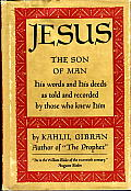 Jesus the Son of Man: His Words and His Deeds as Told and Recorded by Those Who Knew Him Cover