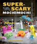 Super-Scary Mochimochi: 20+ Cute &amp; Creepy Creatures to Knit Cover