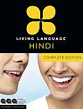 Living Language Hindi, Complete Edition: Beginner Through Advanced Course, Including 3 Coursebooks, 9 Audio CDs, Hindi Reading & Writing Guide, and Fr (Complete)