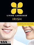 Living Language Irish, Complete Edition: Beginner Through Advanced Course, Including 3 Coursebooks, 9 Audio CDs, and Free Online Learning (Complete)