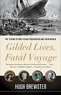 Gilded Lives Fatal Voyage The Titanics First Class Passengers & Their World