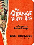 My Orange Duffel Bag A Journey to Radical Change