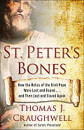 St. Peter's Bones: How the Relics of the First Pope Were Lost and Found... and Then Lost and Found Again