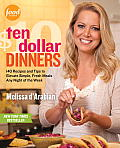 Ten Dollar Dinners 140 Recipes & Tips to Elevate Simple Fresh Meals Any Night of the Week