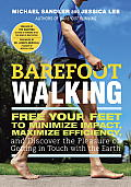 Barefoot Walking Free Your Feet to Minimize Impact Maximize Efficiency & Discover the Pleasure of Getting in Touch with the Earth