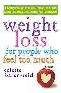 Weight Loss for People Who Feel Too Much: A 4-Step, 8-Week Plan to Finally Lose the Weight, Manage Emotional Eating, and Find Your Fabulous Self Cover