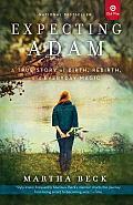 Expecting Adam A True Story Of Birth Rebirth & Everyday Magic