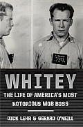 Whitey The Life of Americas Most Notorious Mob Boss