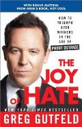 The Joy of Hate: How to Triumph Over Whiners in the Age of Phony Outrage