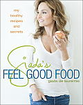 Giadas Feel Good Food My Healthy Recipes & Secrets