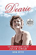 Dearie: The Remarkable Life of Julia Child (Large Print)
