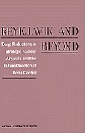 Reykjavik & Beyond: Deep Reductions in Strategic Nuclear Arsenals & the Future Direction of Arms Control
