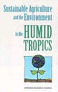 Sustainable Agriculture and the Environment in the Humid Tropics